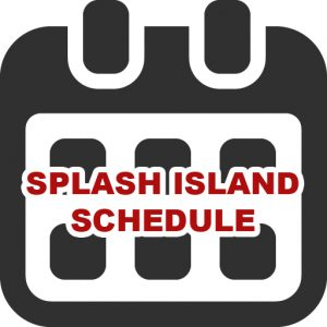 click for the splash island schedule